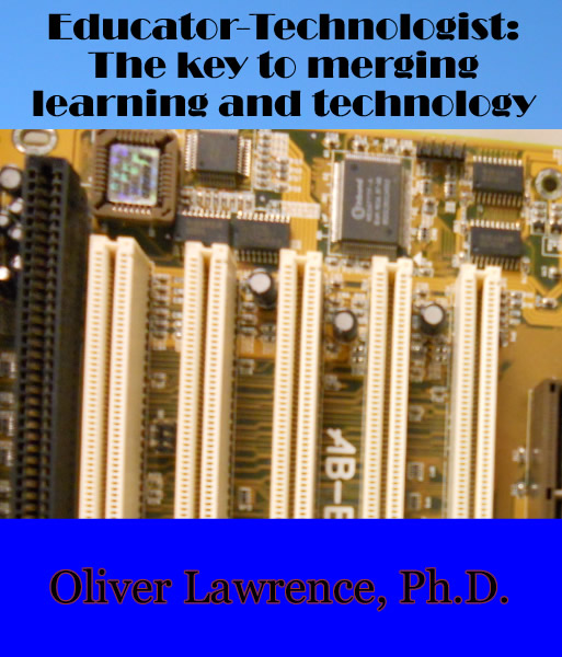 Educator-Technologist: The key to merging learning and technology by Oliver Lawrence