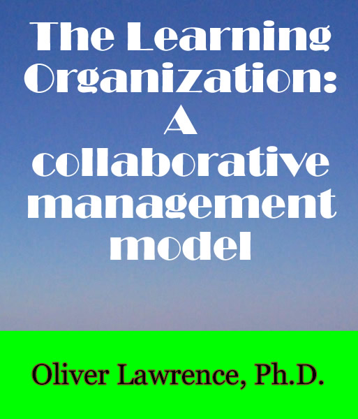 The Learning Organization; a collaborative management model. by Oliver Lawrence